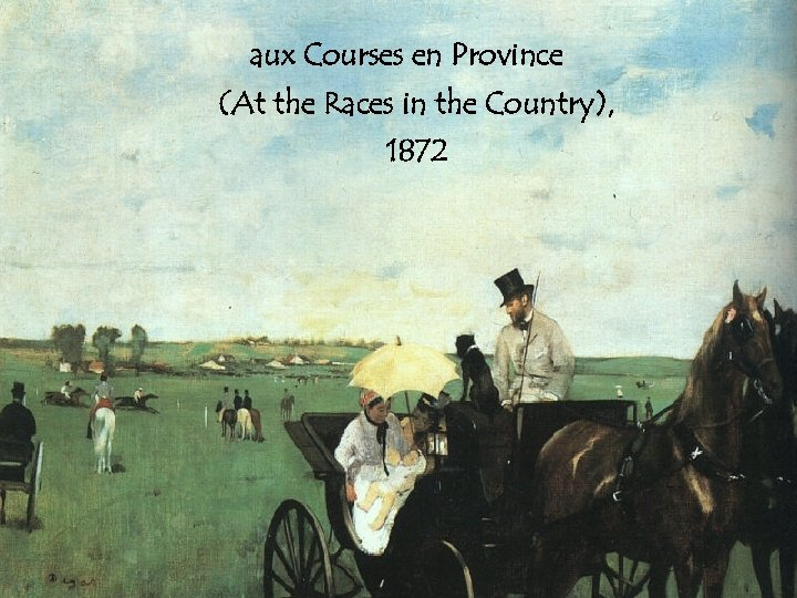 aux Courses en Province (At the Races in the Country), 1872