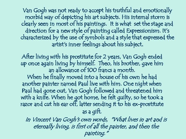 Van Gogh was not ready to accept his truthful and emotionally morbid way of