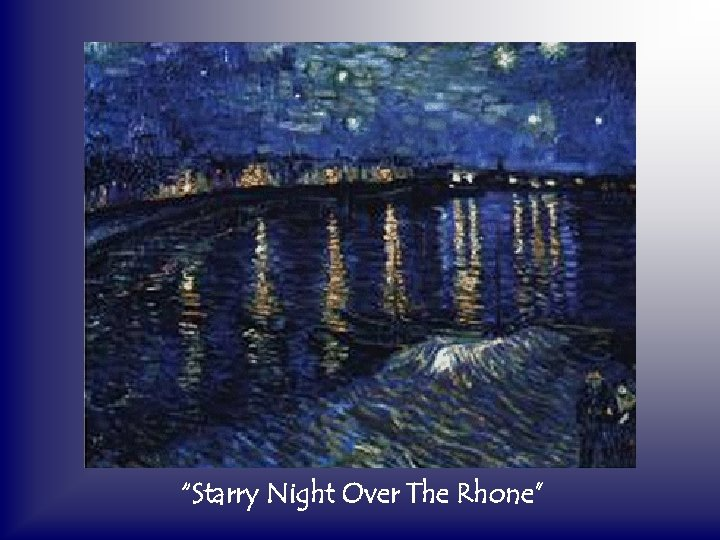 """""""Starry Night Over The Rhone"""""""