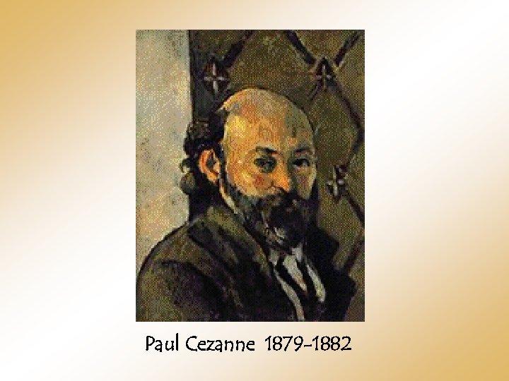 Paul Cezanne 1879 -1882