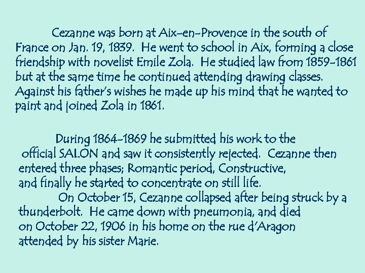 Cezanne was born at Aix-en-Provence in the south of France on Jan. 19, 1839.