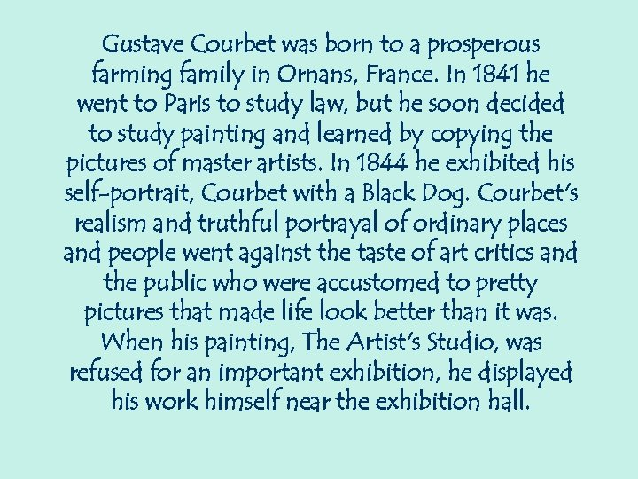 Gustave Courbet was born to a prosperous farming family in Ornans, France. In 1841