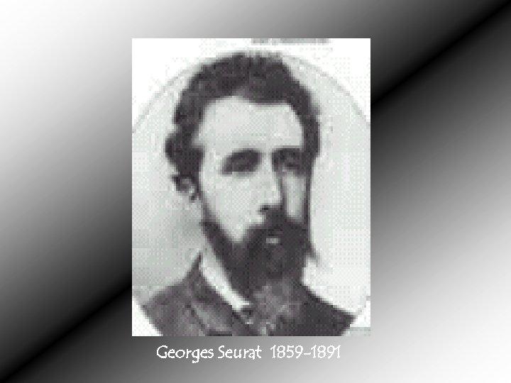 Georges Seurat 1859 -1891