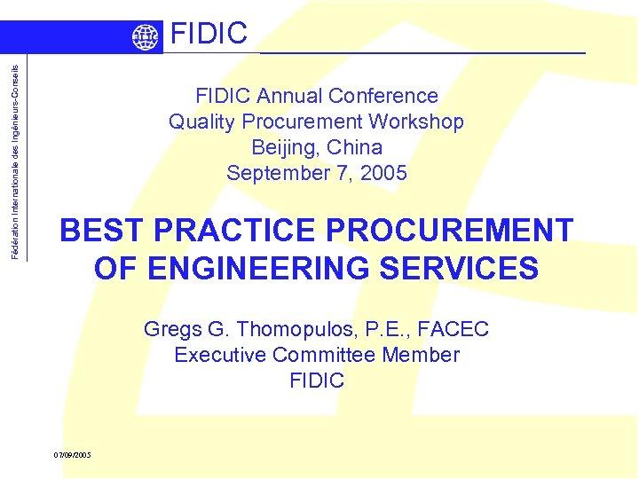 Fédération Internationale des Ingénieurs-Conseils FIDIC Annual Conference Quality Procurement Workshop Beijing, China September 7,