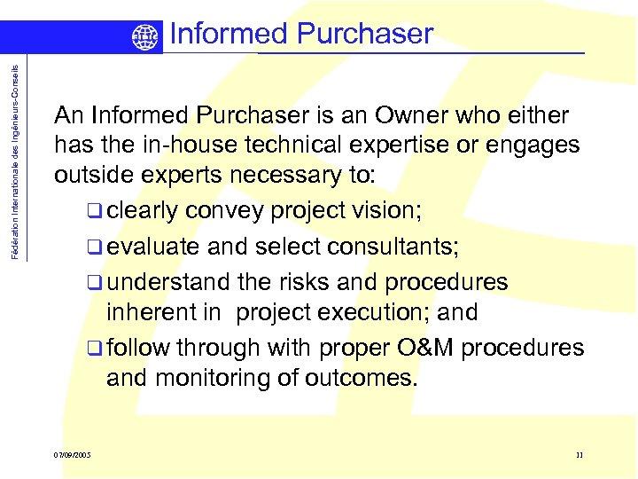 Fédération Internationale des Ingénieurs-Conseils Informed Purchaser An Informed Purchaser is an Owner who either