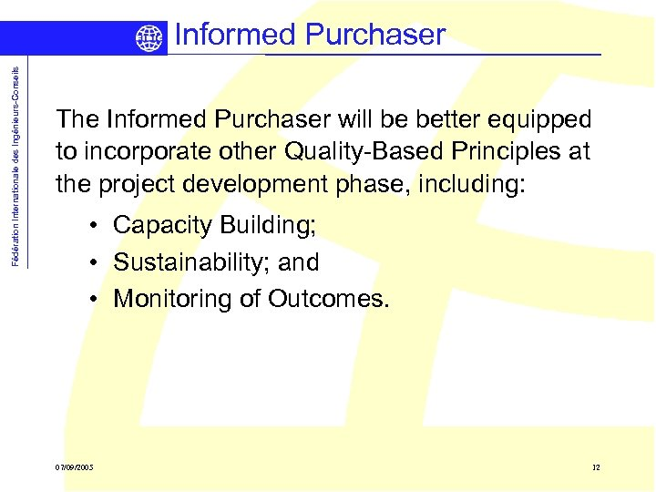 Fédération Internationale des Ingénieurs-Conseils Informed Purchaser The Informed Purchaser will be better equipped to