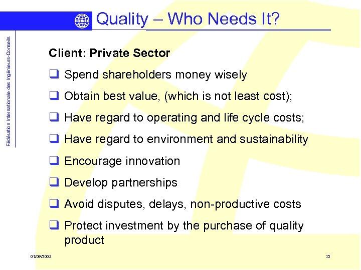 Fédération Internationale des Ingénieurs-Conseils Quality – Who Needs It? Client: Private Sector q Spend