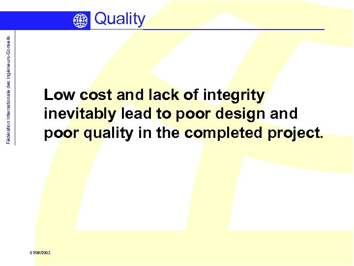 Fédération Internationale des Ingénieurs-Conseils Quality Low cost and lack of integrity inevitably lead to