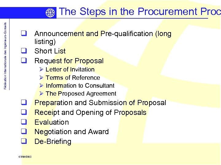 Fédération Internationale des Ingénieurs-Conseils The Steps in the Procurement Proc q Announcement and Pre-qualification