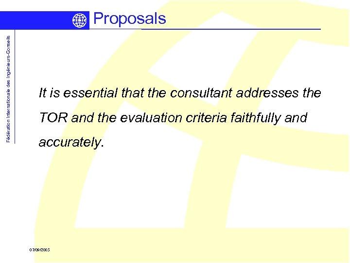 Fédération Internationale des Ingénieurs-Conseils Proposals It is essential that the consultant addresses the TOR