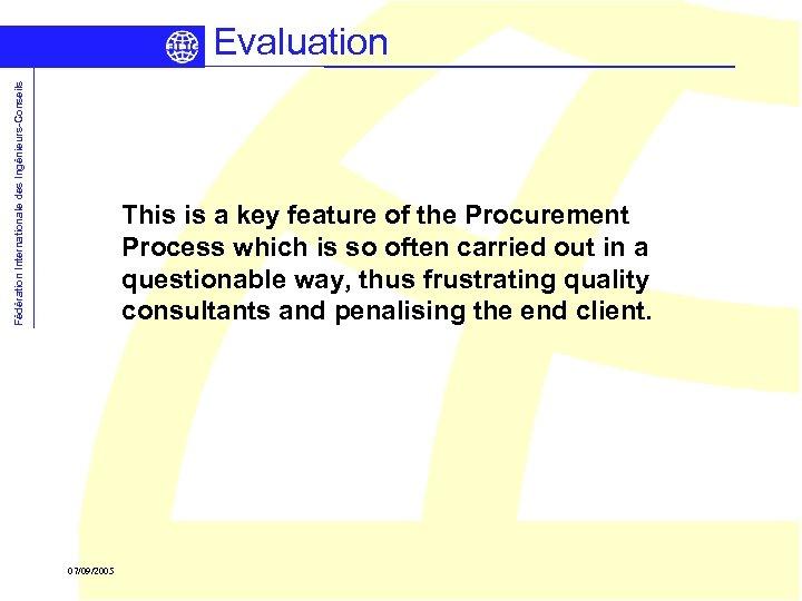 Fédération Internationale des Ingénieurs-Conseils Evaluation This is a key feature of the Procurement Process