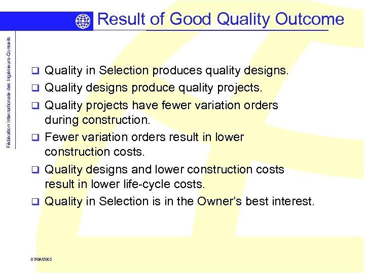 Fédération Internationale des Ingénieurs-Conseils Result of Good Quality Outcome q q q Quality in
