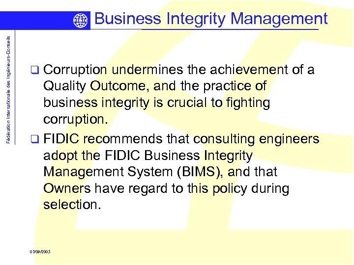 Fédération Internationale des Ingénieurs-Conseils Business Integrity Management q Corruption undermines the achievement of a