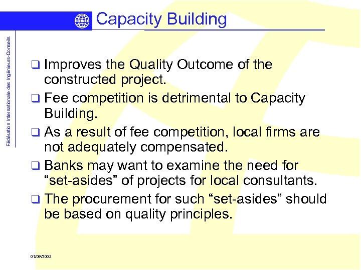 Fédération Internationale des Ingénieurs-Conseils Capacity Building q Improves the Quality Outcome of the constructed