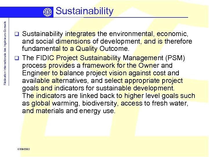 Fédération Internationale des Ingénieurs-Conseils Sustainability integrates the environmental, economic, and social dimensions of development,