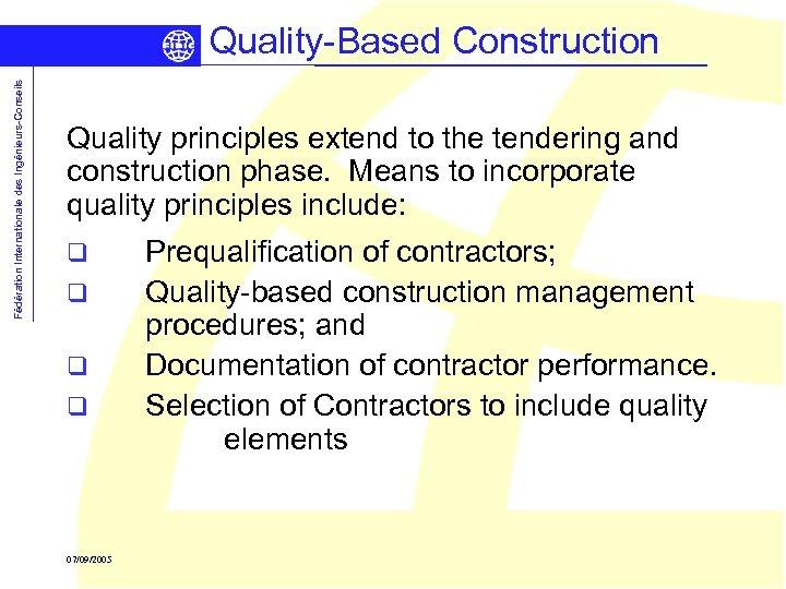 Fédération Internationale des Ingénieurs-Conseils Quality-Based Construction Quality principles extend to the tendering and construction