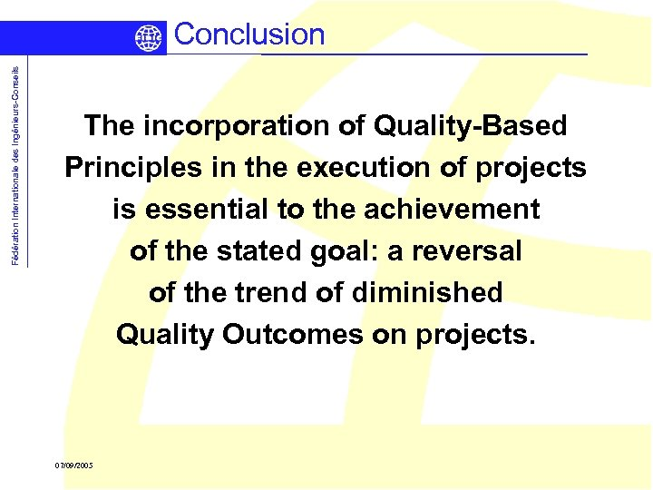 Fédération Internationale des Ingénieurs-Conseils Conclusion The incorporation of Quality-Based Principles in the execution of