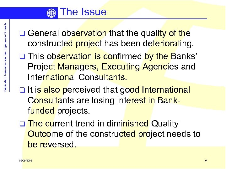 Fédération Internationale des Ingénieurs-Conseils The Issue q General observation that the quality of the