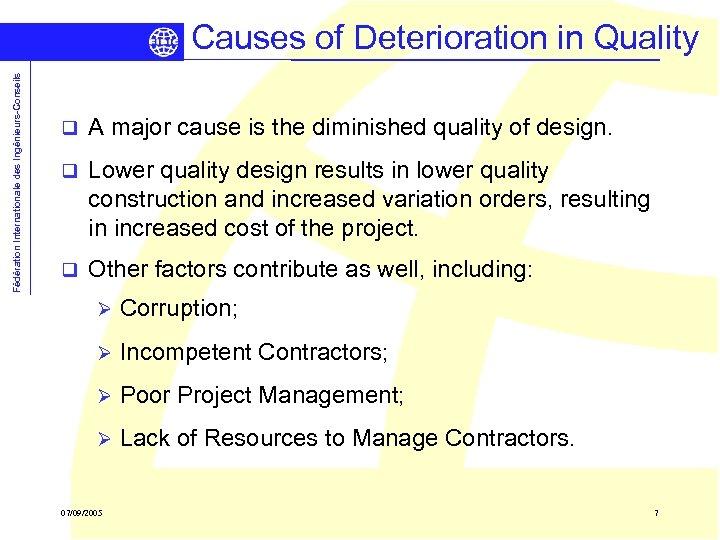 Fédération Internationale des Ingénieurs-Conseils Causes of Deterioration in Quality q A major cause is