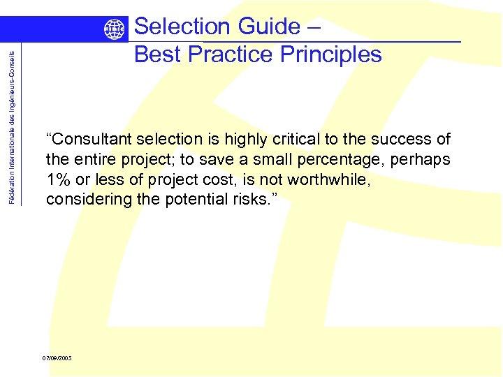 "Fédération Internationale des Ingénieurs-Conseils Selection Guide – Best Practice Principles ""Consultant selection is highly"