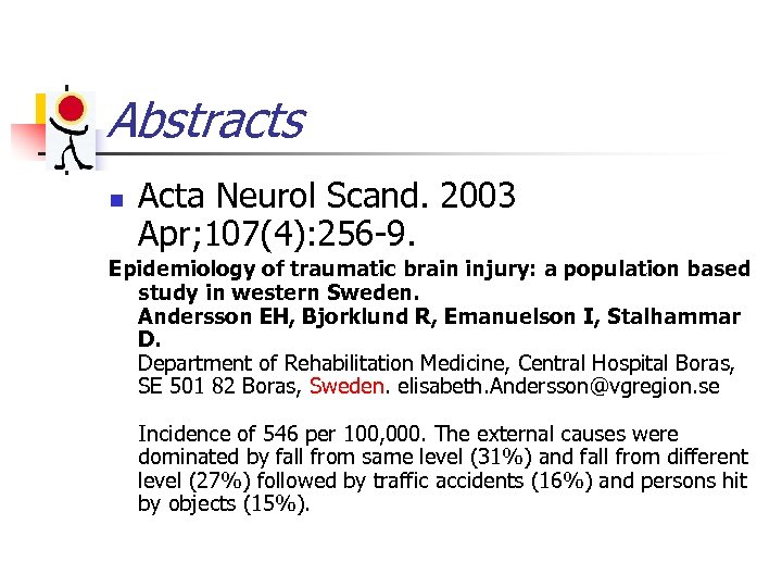 Abstracts n Acta Neurol Scand. 2003 Apr; 107(4): 256 -9. Epidemiology of traumatic brain