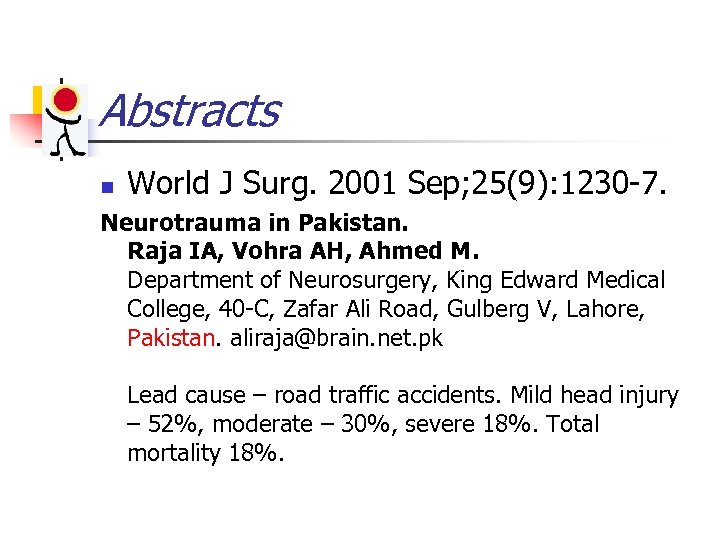 Abstracts n World J Surg. 2001 Sep; 25(9): 1230 -7. Neurotrauma in Pakistan. Raja