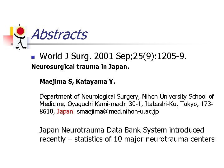 Abstracts n World J Surg. 2001 Sep; 25(9): 1205 -9. Neurosurgical trauma in Japan.