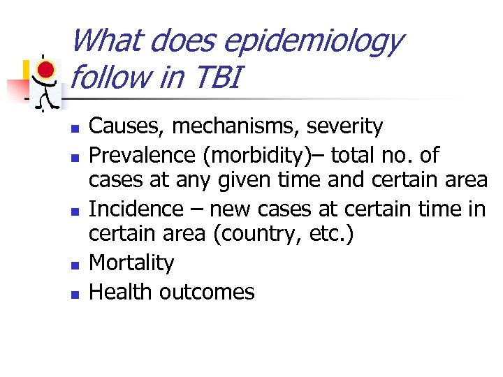 What does epidemiology follow in TBI n n n Causes, mechanisms, severity Prevalence (morbidity)–