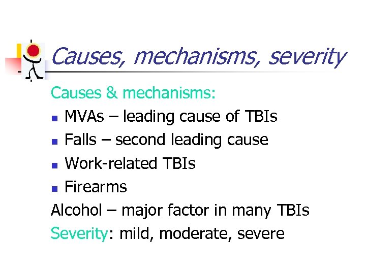 Causes, mechanisms, severity Causes & mechanisms: n MVAs – leading cause of TBIs n