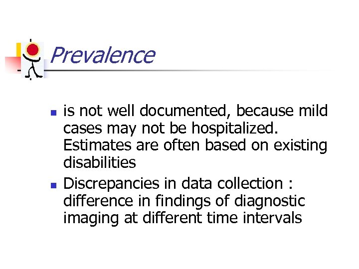 Prevalence n n is not well documented, because mild cases may not be hospitalized.