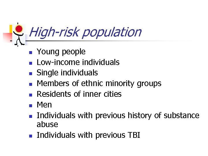 High-risk population n n n n Young people Low-income individuals Single individuals Members of