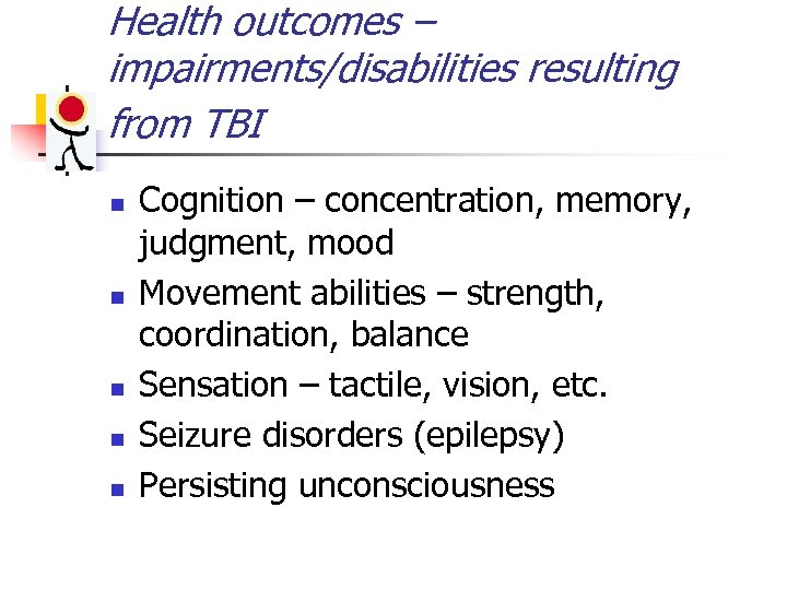 Health outcomes – impairments/disabilities resulting from TBI n n n Cognition – concentration, memory,
