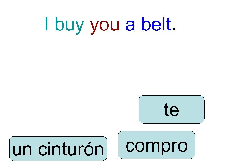 I buy you a belt. te un cinturón compro