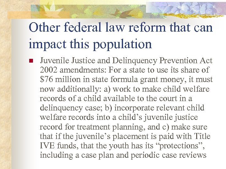 Other federal law reform that can impact this population n Juvenile Justice and Delinquency