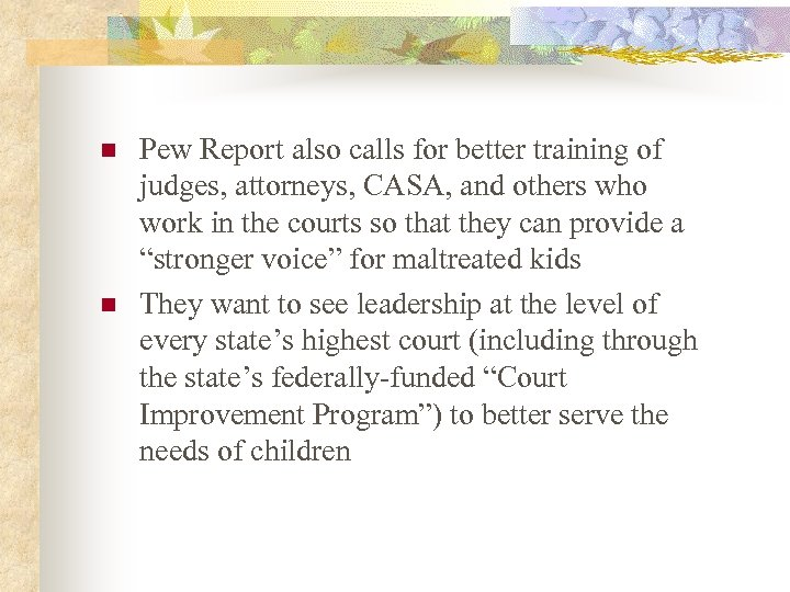 n n Pew Report also calls for better training of judges, attorneys, CASA, and