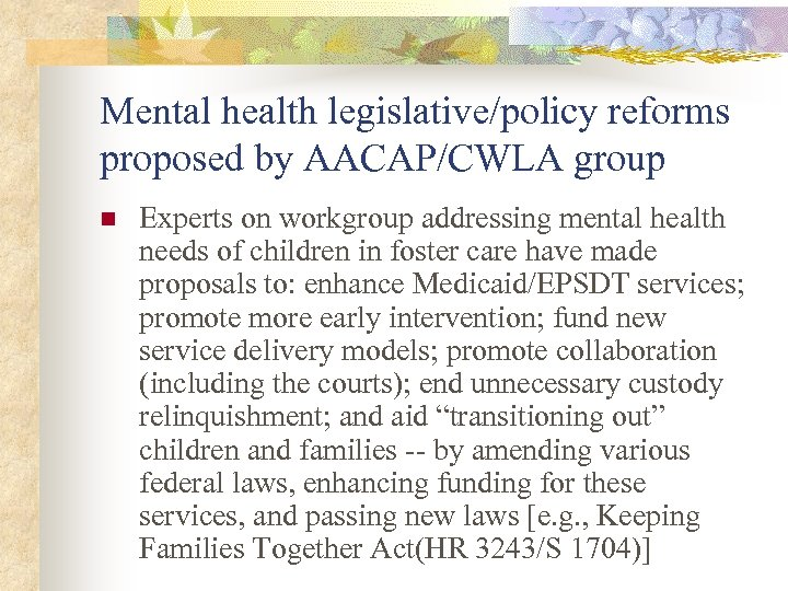 Mental health legislative/policy reforms proposed by AACAP/CWLA group n Experts on workgroup addressing mental