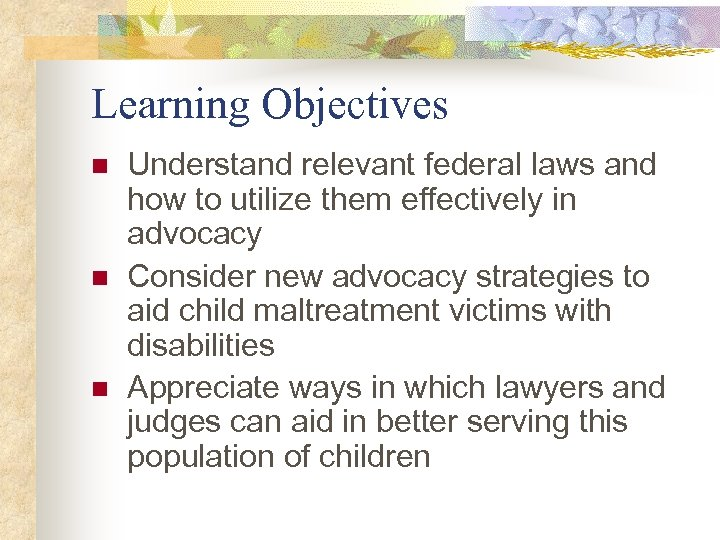 Learning Objectives n n n Understand relevant federal laws and how to utilize them