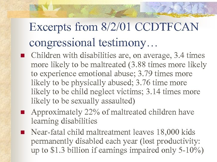 Excerpts from 8/2/01 CCDTFCAN congressional testimony… n n n Children with disabilities are, on