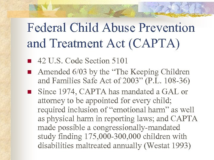 Federal Child Abuse Prevention and Treatment Act (CAPTA) n n n 42 U. S.