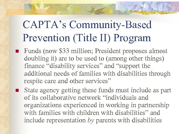 CAPTA's Community-Based Prevention (Title II) Program n n Funds (now $33 million; President proposes