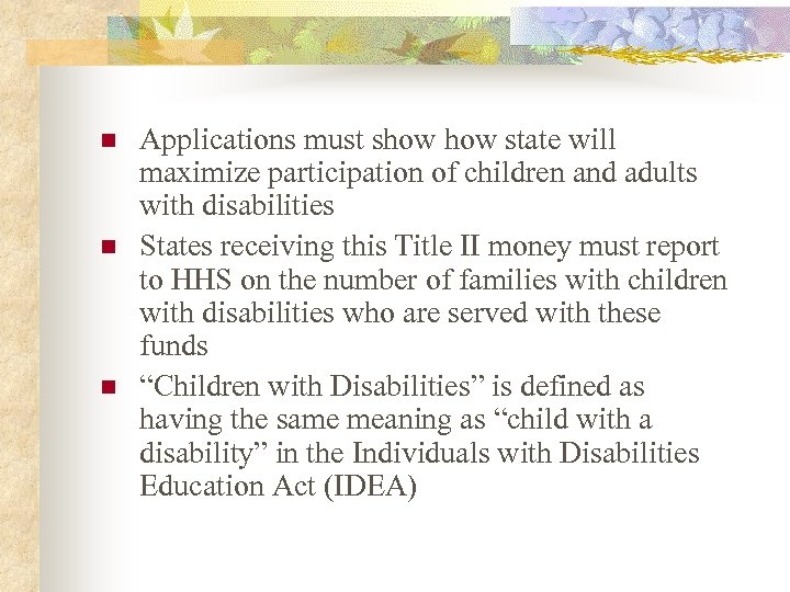 n n n Applications must show state will maximize participation of children and adults