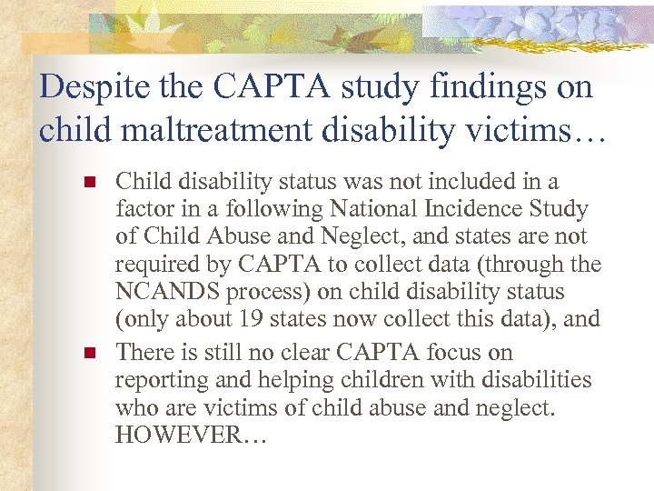 Despite the CAPTA study findings on child maltreatment disability victims… n n Child disability