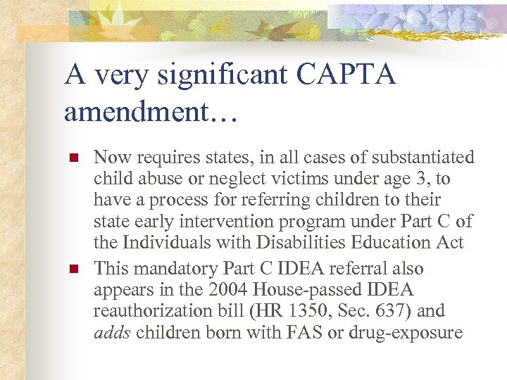 A very significant CAPTA amendment… n n Now requires states, in all cases of
