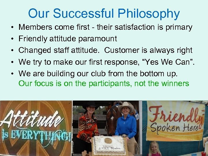 Our Successful Philosophy • • • Members come first - their satisfaction is primary