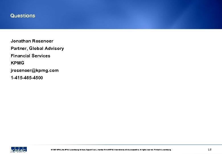 Questions Jonathan Rosenoer Partner, Global Advisory Financial Services KPMG jrosenoer@kpmg. com 1 -415 -465