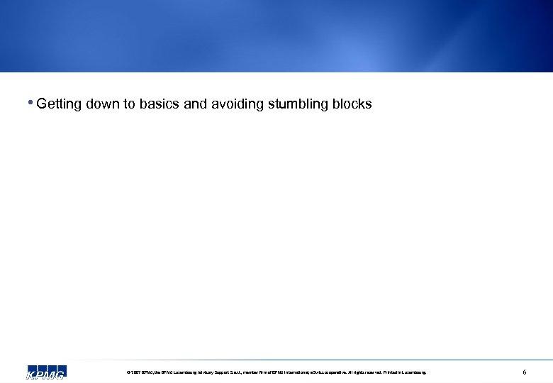 • Getting down to basics and avoiding stumbling blocks © 2007 KPMG, the