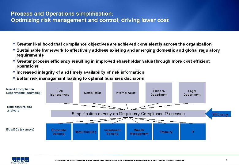 Process and Operations simplification: Optimizing risk management and control; driving lower cost § Greater