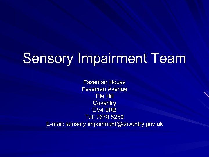Sensory Impairment Team Faseman House Faseman Avenue Tile Hill Coventry CV 4 9 RB