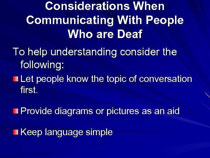 Considerations When Communicating With People Who are Deaf To help understanding consider the following:
