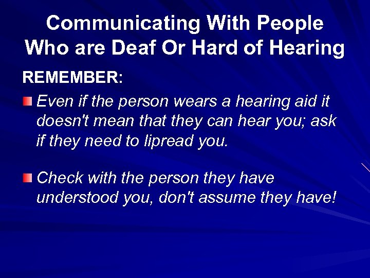 Communicating With People Who are Deaf Or Hard of Hearing REMEMBER: Even if the